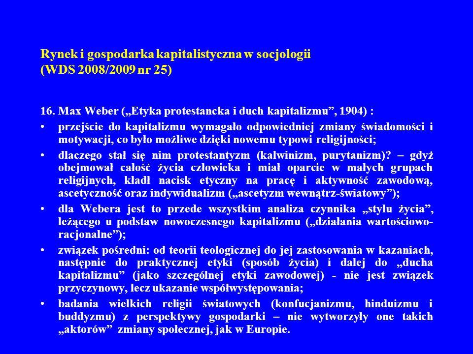 Rynek i gospodarka kapitalistyczna w socjologii (WDS 2008/2009 nr 25) 16. Max Weber (Etyka protestancka i duch kapitalizmu, 1904) : przejście do kapit