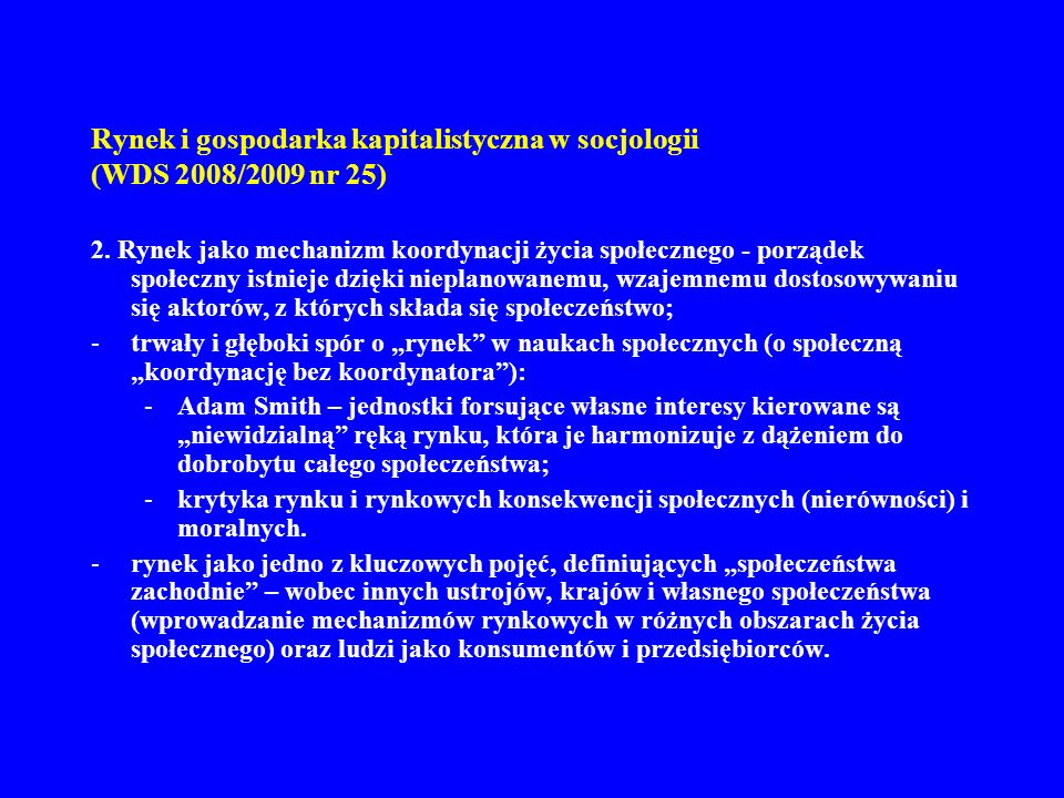 Rynek i gospodarka kapitalistyczna w socjologii (WDS 2008/2009 nr 25) 2. Rynek jako mechanizm koordynacji życia społecznego - porządek społeczny istni