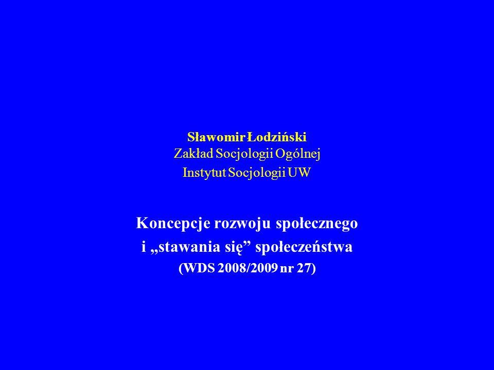 Sławomir Łodziński Zakład Socjologii Ogólnej Instytut Socjologii UW Koncepcje rozwoju społecznego i stawania się społeczeństwa (WDS 2008/2009 nr 27)
