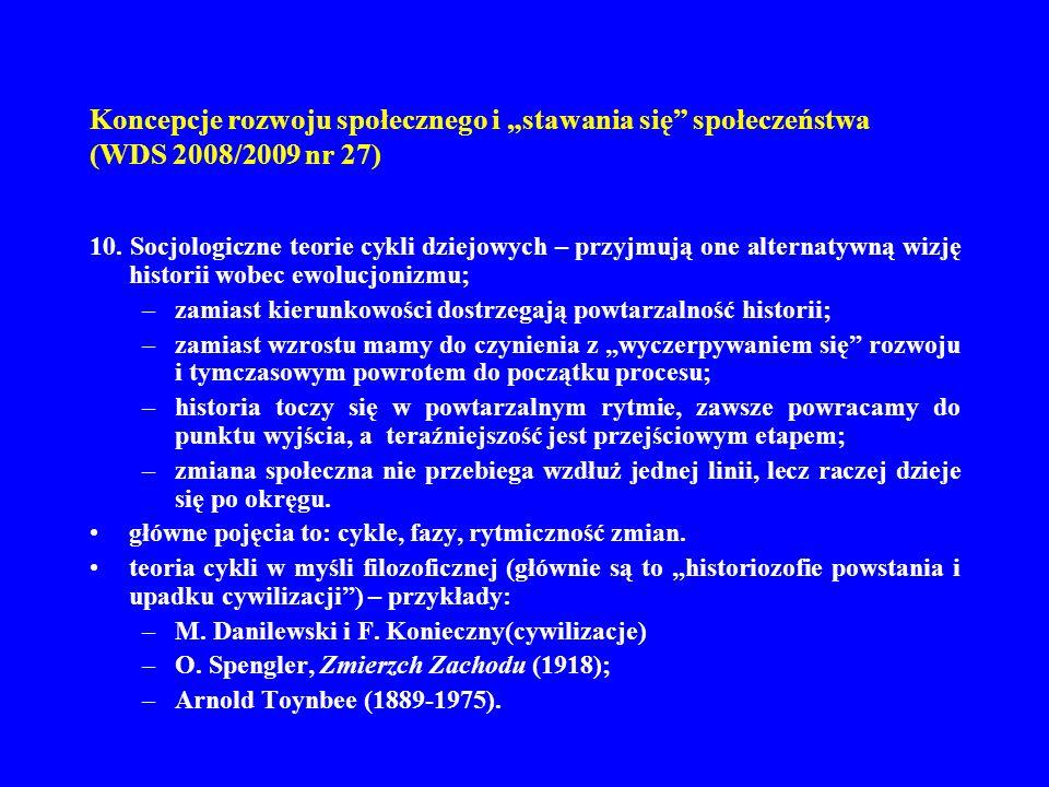 Koncepcje rozwoju społecznego i stawania się społeczeństwa (WDS 2008/2009 nr 27) 10. Socjologiczne teorie cykli dziejowych – przyjmują one alternatywn