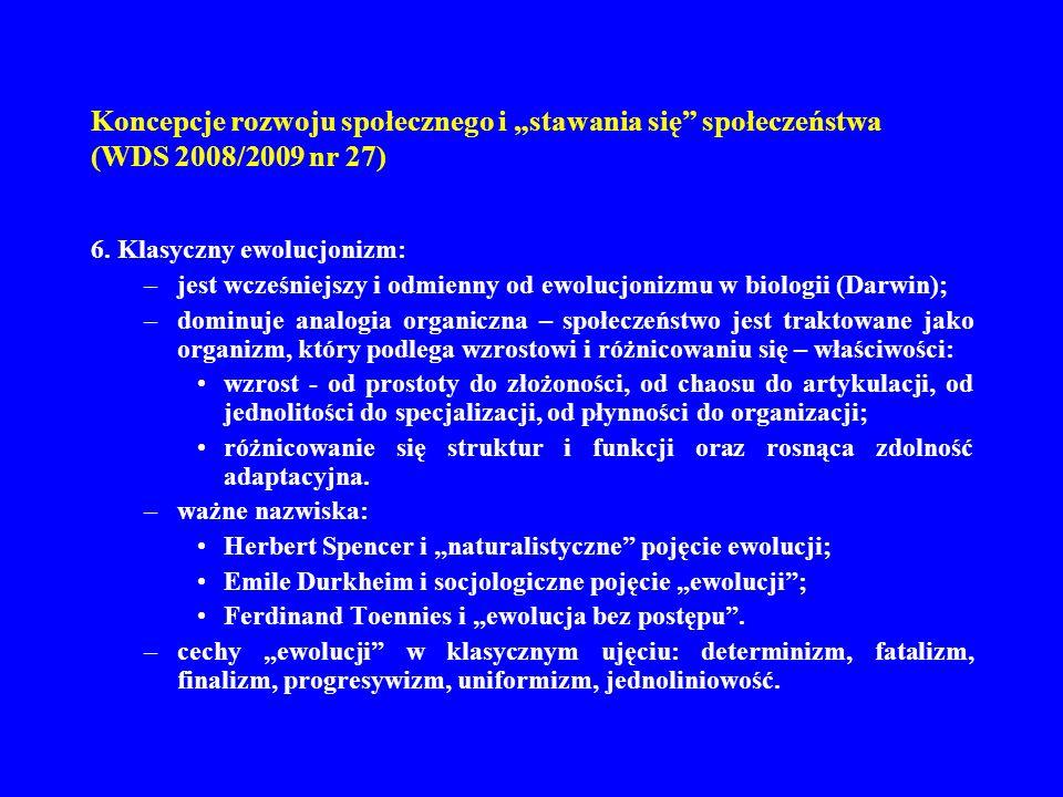 Koncepcje rozwoju społecznego i stawania się społeczeństwa (WDS 2008/2009 nr 27) 6. Klasyczny ewolucjonizm: –jest wcześniejszy i odmienny od ewolucjon