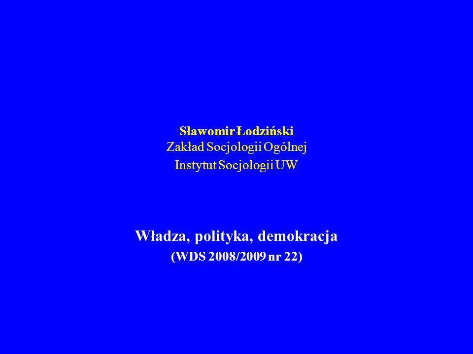 Sławomir Łodziński Zakład Socjologii Ogólnej Instytut Socjologii UW Władza, polityka, demokracja (WDS 2008/2009 nr 22)