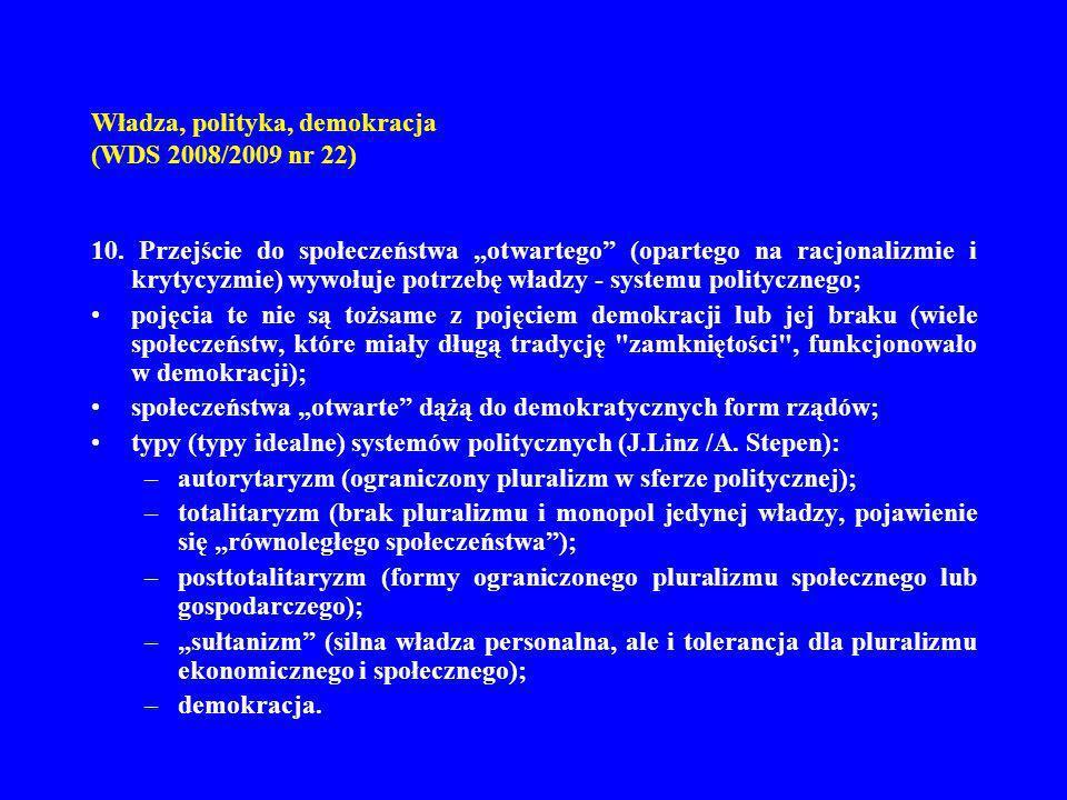 Władza, polityka, demokracja (WDS 2008/2009 nr 22) 10. Przejście do społeczeństwa otwartego (opartego na racjonalizmie i krytycyzmie) wywołuje potrzeb