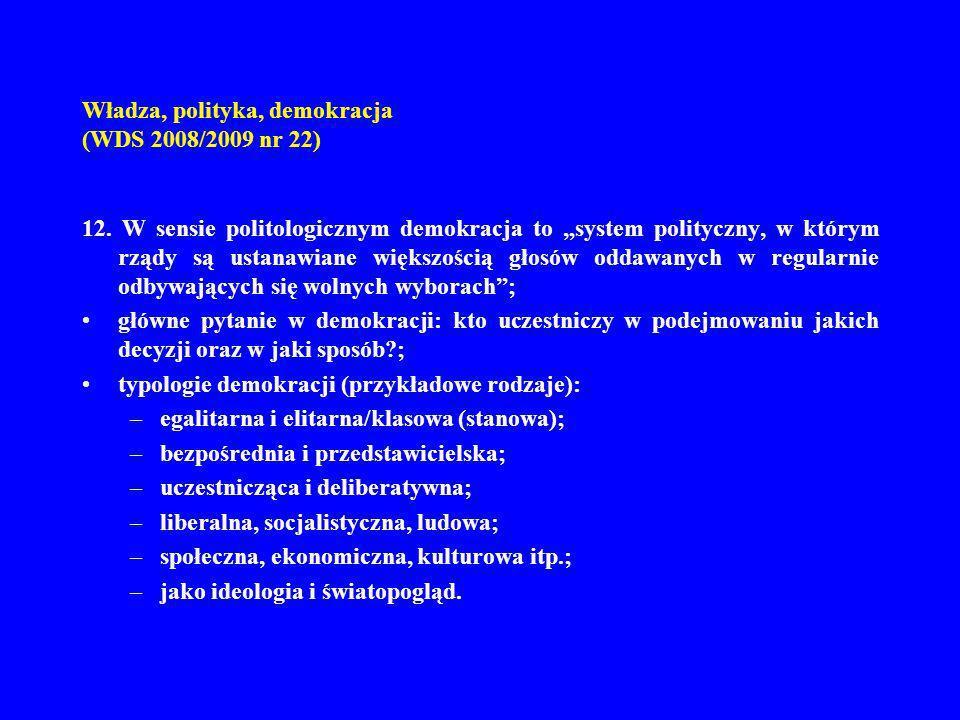 Władza, polityka, demokracja (WDS 2008/2009 nr 22) 12. W sensie politologicznym demokracja to system polityczny, w którym rządy są ustanawiane większo