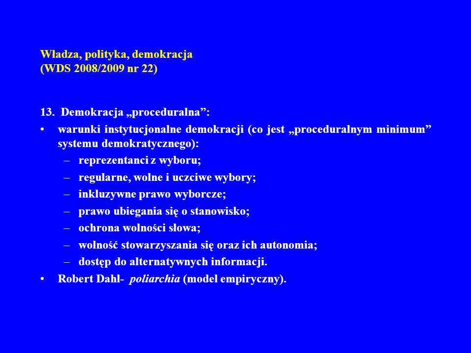 Władza, polityka, demokracja (WDS 2008/2009 nr 22) 13. Demokracja proceduralna: warunki instytucjonalne demokracji (co jest proceduralnym minimum syst