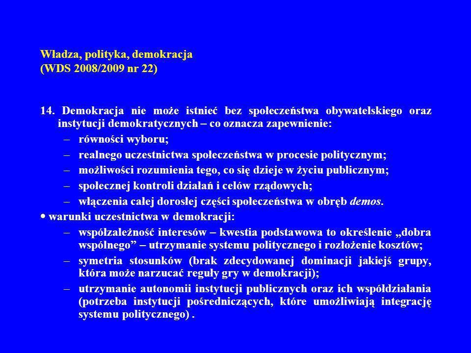 Władza, polityka, demokracja (WDS 2008/2009 nr 22) 14. Demokracja nie może istnieć bez społeczeństwa obywatelskiego oraz instytucji demokratycznych –