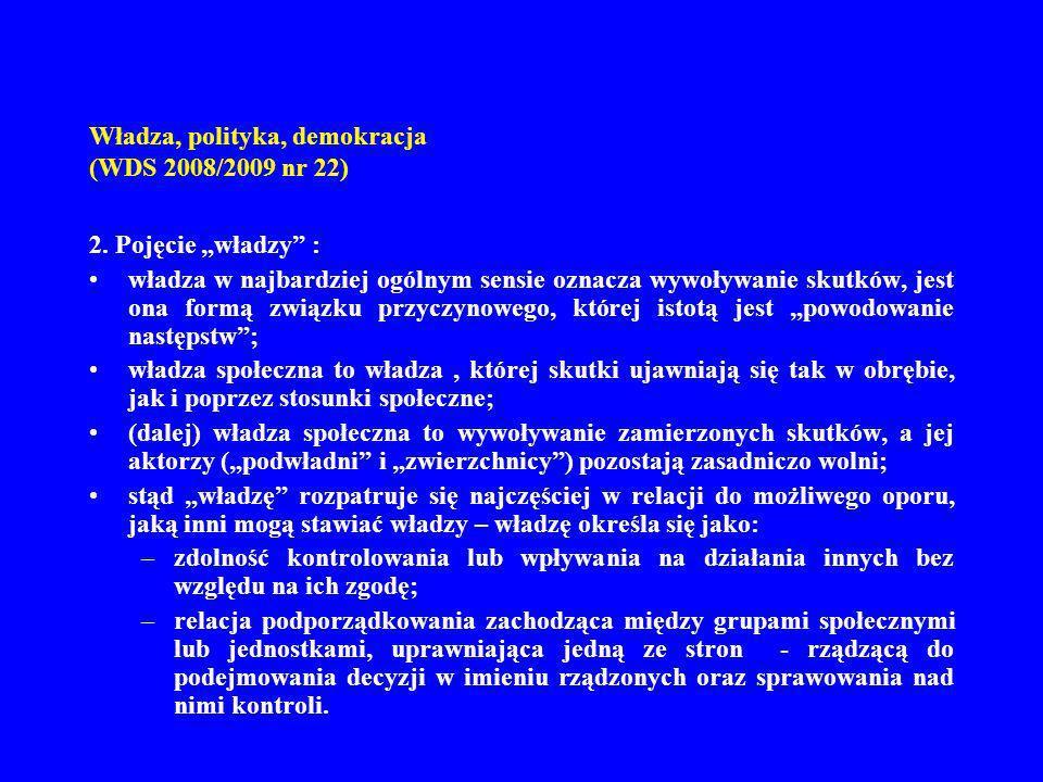 Władza, polityka, demokracja (WDS 2008/2009 nr 22) 2. Pojęcie władzy : władza w najbardziej ogólnym sensie oznacza wywoływanie skutków, jest ona formą