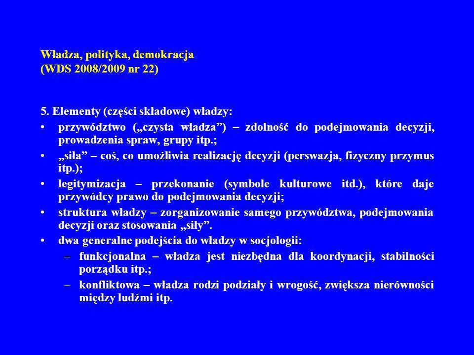 Władza, polityka, demokracja (WDS 2008/2009 nr 22) 5. Elementy (części składowe) władzy: przywództwo (czysta władza) – zdolność do podejmowania decyzj