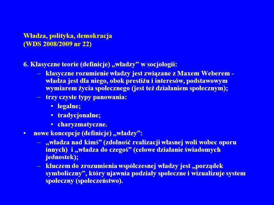 Władza, polityka, demokracja (WDS 2008/2009 nr 22) 6. Klasyczne teorie (definicje) władzy w socjologii: –klasyczne rozumienie władzy jest związane z M
