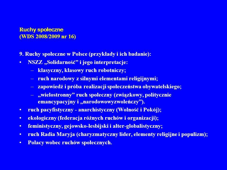 R uchy społeczne (WDS 2008/2009 nr 16) 9. Ruchy społeczne w Polsce (przykłady i ich badanie): NSZZ Solidarność i jego interpretacje: –klasyczny, klaso