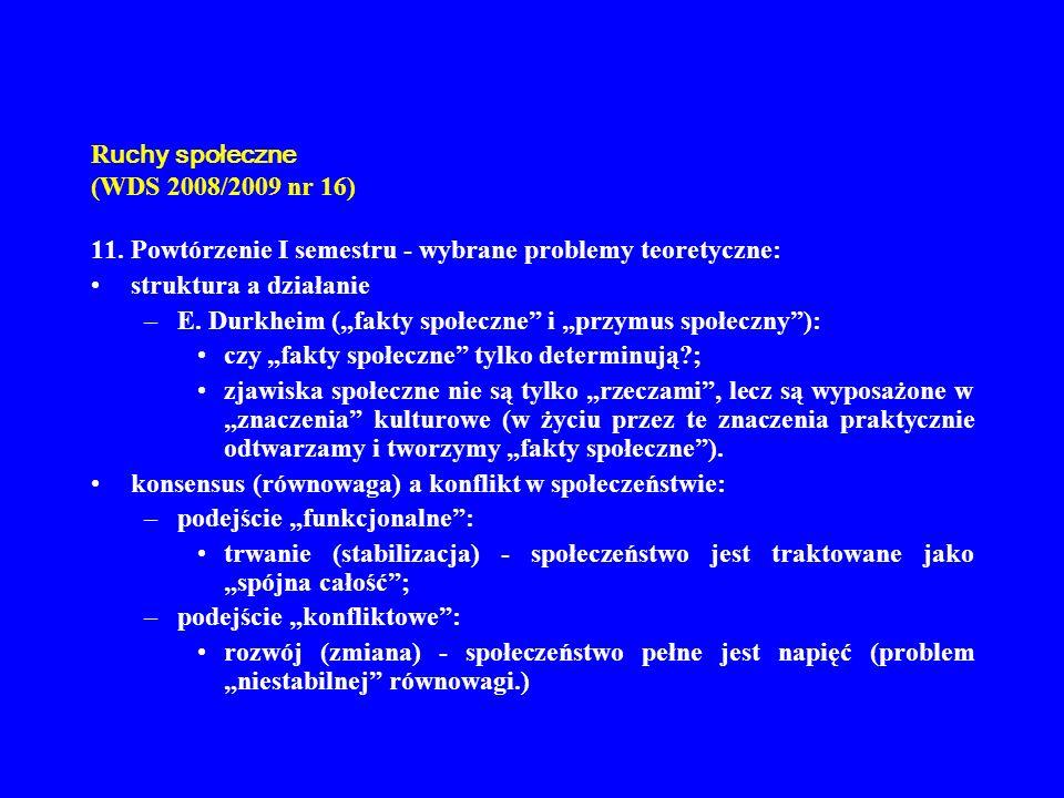 R uchy społeczne (WDS 2008/2009 nr 16) 11. Powtórzenie I semestru - wybrane problemy teoretyczne: struktura a działanie –E. Durkheim (fakty społeczne