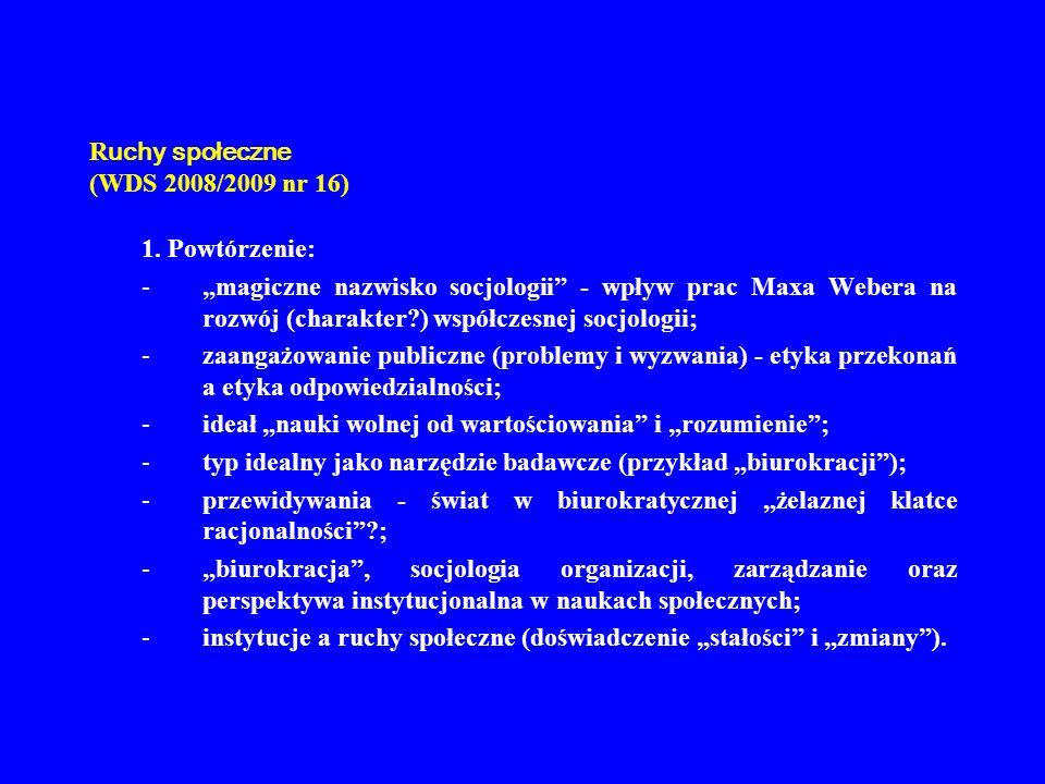 R uchy społeczne (WDS 2008/2009 nr 16) 1. Powtórzenie: -magiczne nazwisko socjologii - wpływ prac Maxa Webera na rozwój (charakter?) współczesnej socj