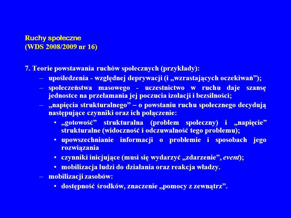 R uchy społeczne (WDS 2008/2009 nr 16) 7. Teorie powstawania ruchów społecznych (przykłady): –upośledzenia - względnej deprywacji (i wzrastających ocz