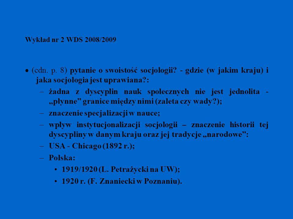 Wykład nr 2 WDS 2008/2009 (cdn. p. 8) pytanie o swoistość socjologii? - gdzie (w jakim kraju) i jaka socjologia jest uprawiana?: –żadna z dyscyplin na