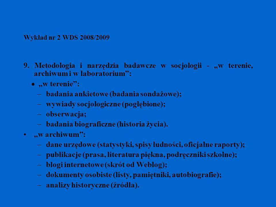 Wykład nr 2 WDS 2008/2009 9. Metodologia i narzędzia badawcze w socjologii - w terenie, archiwum i w laboratorium: w terenie: –badania ankietowe (bada