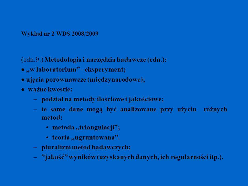 Wykład nr 2 WDS 2008/2009 (cdn.9.) Metodologia i narzędzia badawcze (cdn.): w laboratorium - eksperyment; ujęcia porównawcze (międzynarodowe); ważne k