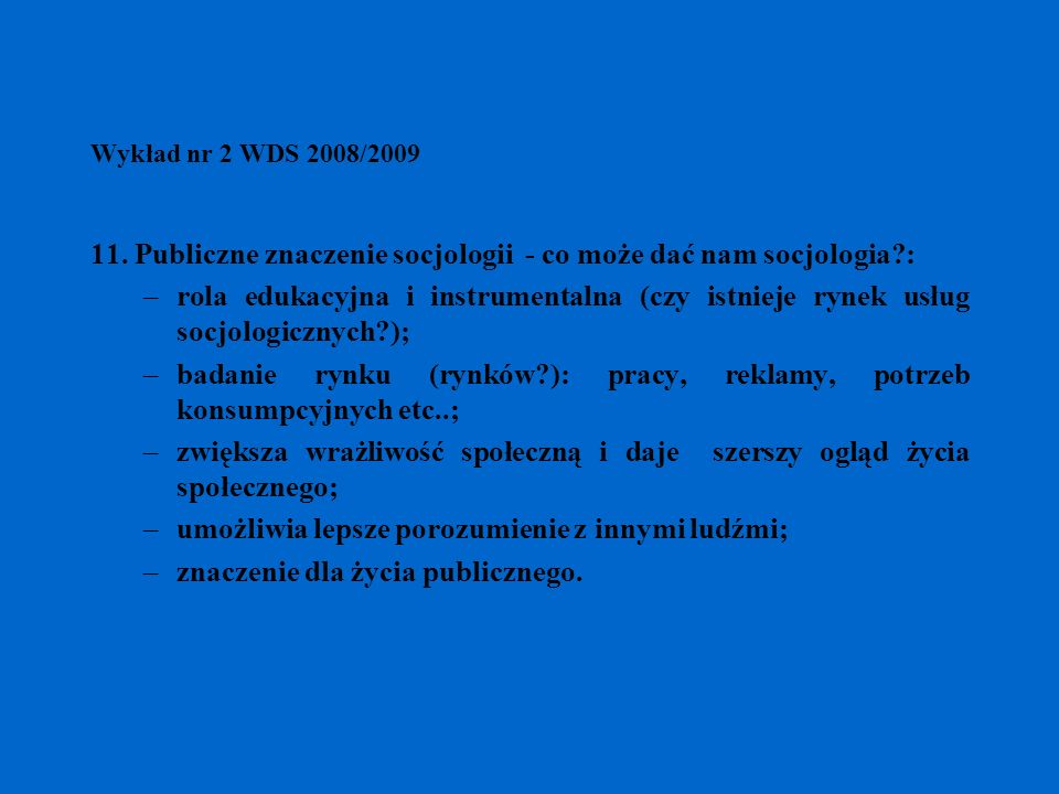 Wykład nr 2 WDS 2008/2009 11. Publiczne znaczenie socjologii - co może dać nam socjologia?: –rola edukacyjna i instrumentalna (czy istnieje rynek usłu