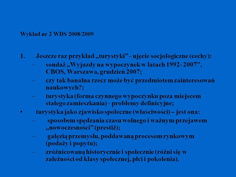 Wykład nr 2 WDS 2008/2009 1.Jeszcze raz przykład turystyki - ujęcie socjologiczne (cechy): –sondaż Wyjazdy na wypoczynek w latach 1992- 2007, CBOS, Wa
