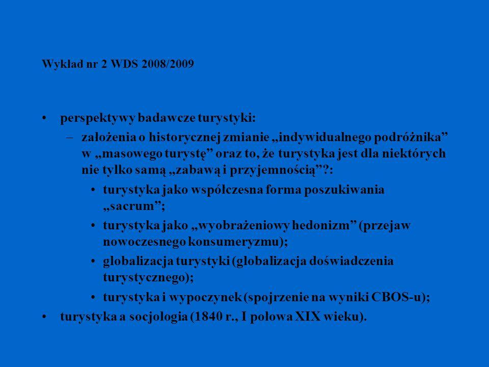 Wykład nr 2 WDS 2008/2009 perspektywy badawcze turystyki: –założenia o historycznej zmianie indywidualnego podróżnika w masowego turystę oraz to, że t
