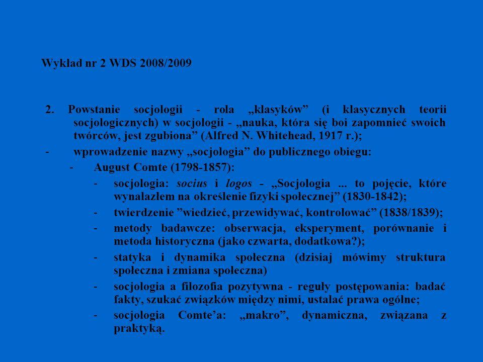 Wykład nr 2 WDS 2008/2009 2. Powstanie socjologii - rola klasyków (i klasycznych teorii socjologicznych) w socjologii - nauka, która się boi zapomnieć