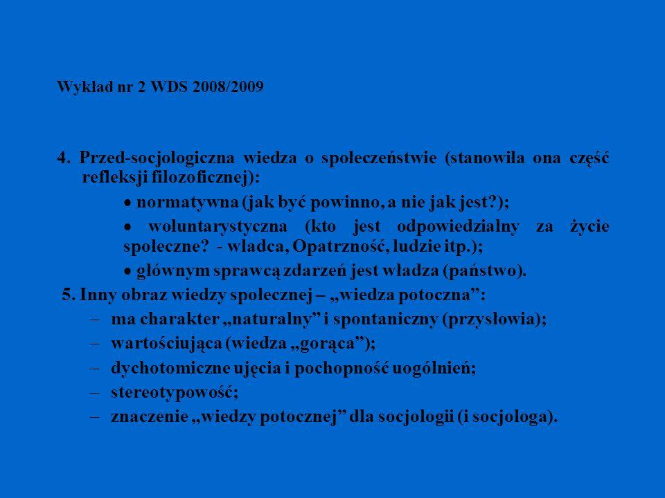 Wykład nr 2 WDS 2008/2009 4. Przed-socjologiczna wiedza o społeczeństwie (stanowiła ona część refleksji filozoficznej): normatywna (jak być powinno, a