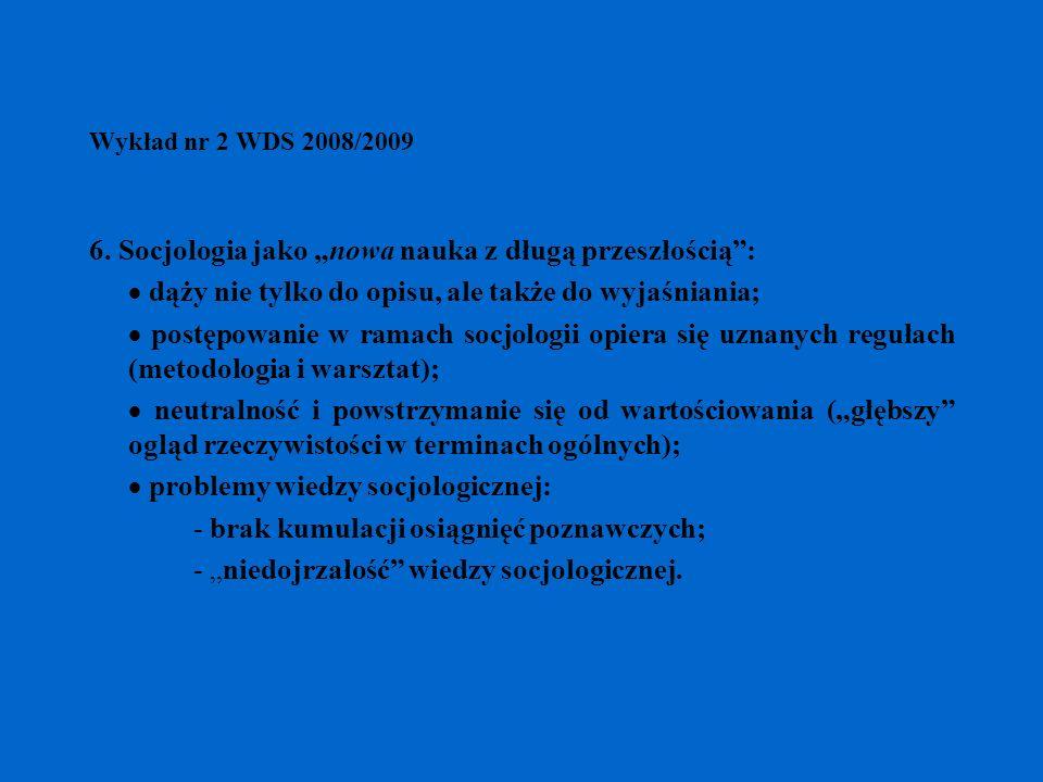 Wykład nr 2 WDS 2008/2009 6. Socjologia jako nowa nauka z długą przeszłością: dąży nie tylko do opisu, ale także do wyjaśniania; postępowanie w ramach