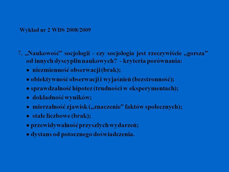 Wykład nr 2 WDS 2008/2009 7. Naukowość socjologii - czy socjologia jest rzeczywiście gorsza od innych dyscyplin naukowych? - kryteria porównania: niez