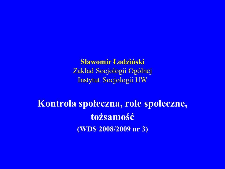 Sławomir Łodziński Zakład Socjologii Ogólnej Instytut Socjologii UW Kontrola społeczna, role społeczne, tożsamość (WDS 2008/2009 nr 3)