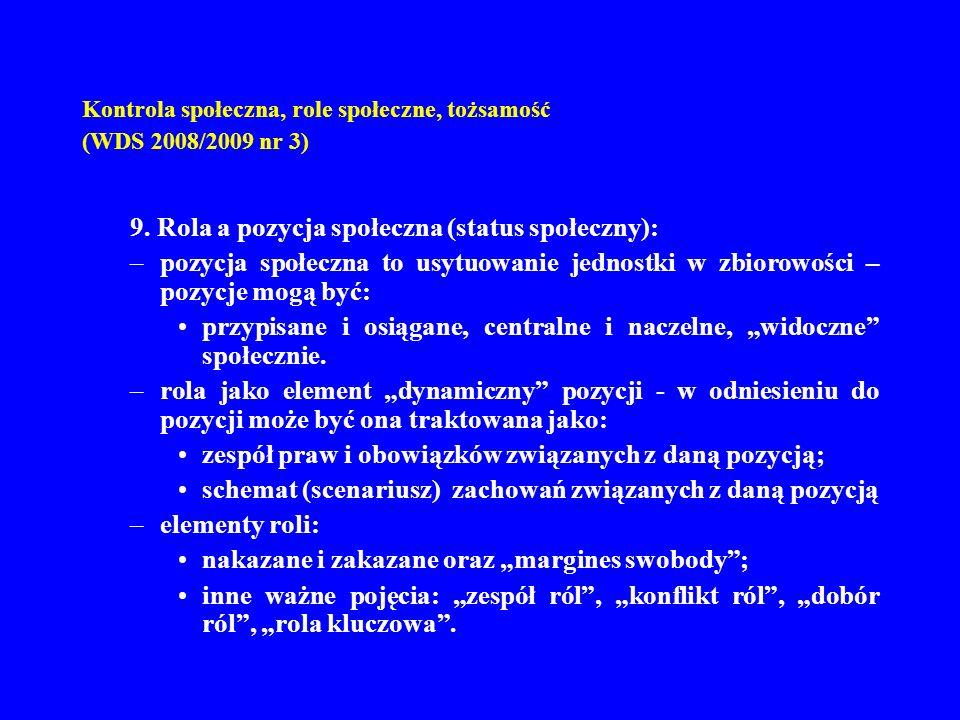 Kontrola społeczna, role społeczne, tożsamość (WDS 2008/2009 nr 3) 9. Rola a pozycja społeczna (status społeczny): –pozycja społeczna to usytuowanie j