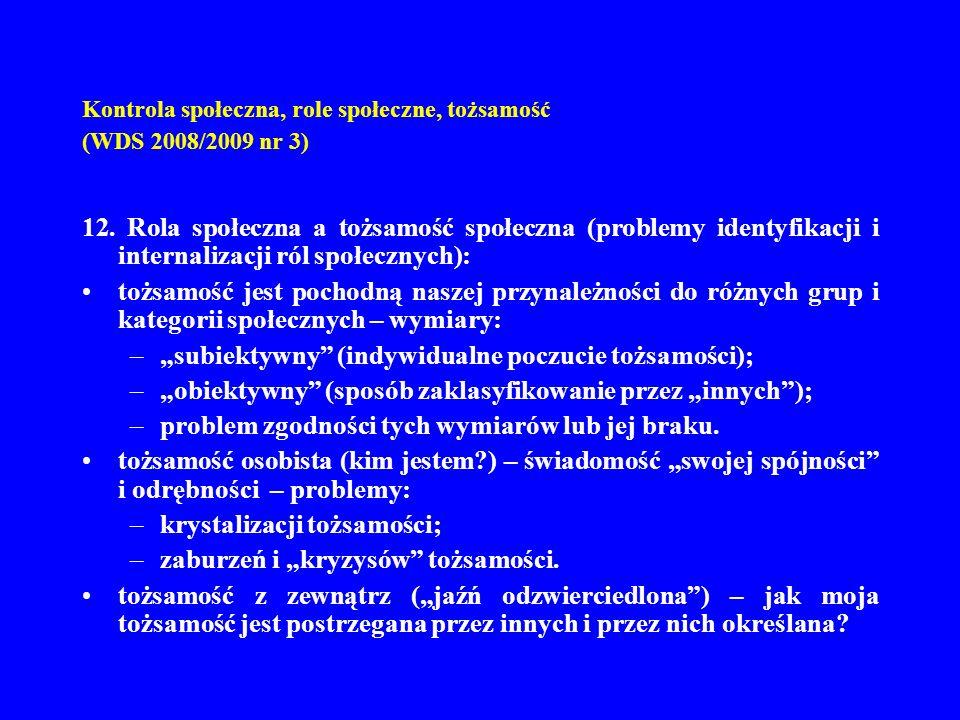 Kontrola społeczna, role społeczne, tożsamość (WDS 2008/2009 nr 3) 12. Rola społeczna a tożsamość społeczna (problemy identyfikacji i internalizacji r
