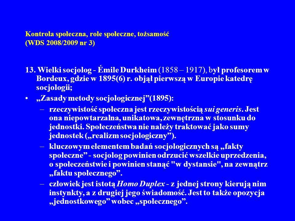 Kontrola społeczna, role społeczne, tożsamość (WDS 2008/2009 nr 3) 13. Wielki socjolog - Émile Durkheim (1858 – 1917), był profesorem w Bordeux, gdzie