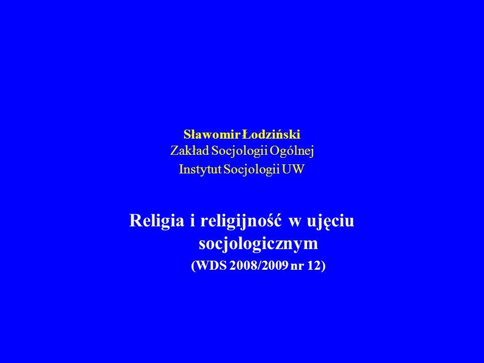 Sławomir Łodziński Zakład Socjologii Ogólnej Instytut Socjologii UW Religia i religijność w ujęciu socjologicznym (WDS 2008/2009 nr 12)