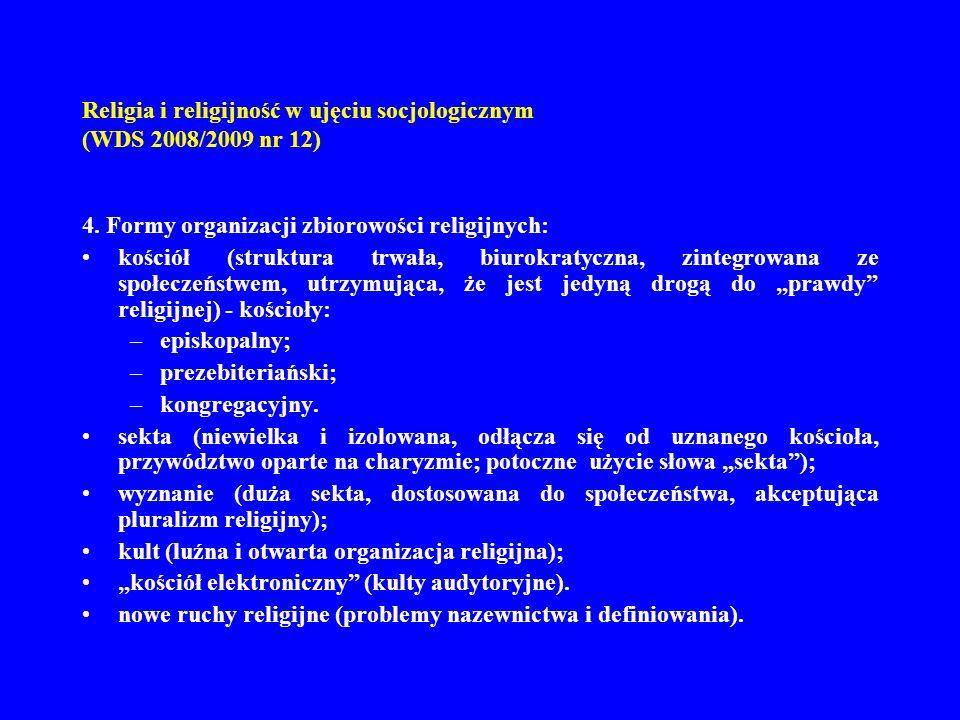Religia i religijność w ujęciu socjologicznym (WDS 2008/2009 nr 12) 4. Formy organizacji zbiorowości religijnych: kościół (struktura trwała, biurokrat