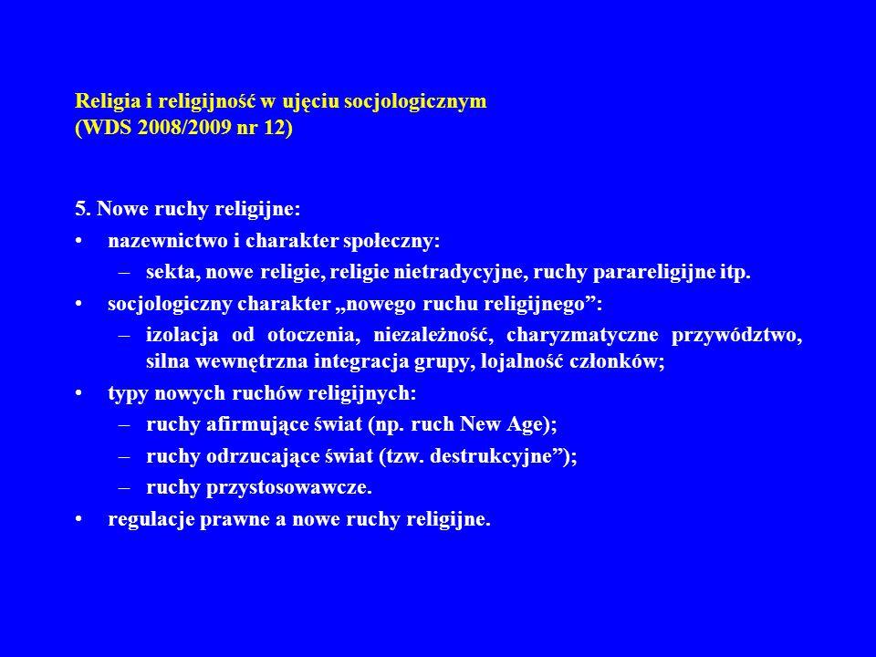 Religia i religijność w ujęciu socjologicznym (WDS 2008/2009 nr 12) 5. Nowe ruchy religijne: nazewnictwo i charakter społeczny: –sekta, nowe religie,