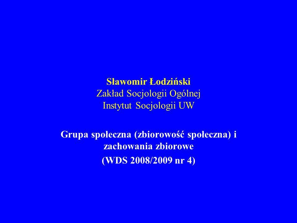 Sławomir Łodziński Zakład Socjologii Ogólnej Instytut Socjologii UW Grupa społeczna (zbiorowość społeczna) i zachowania zbiorowe (WDS 2008/2009 nr 4)