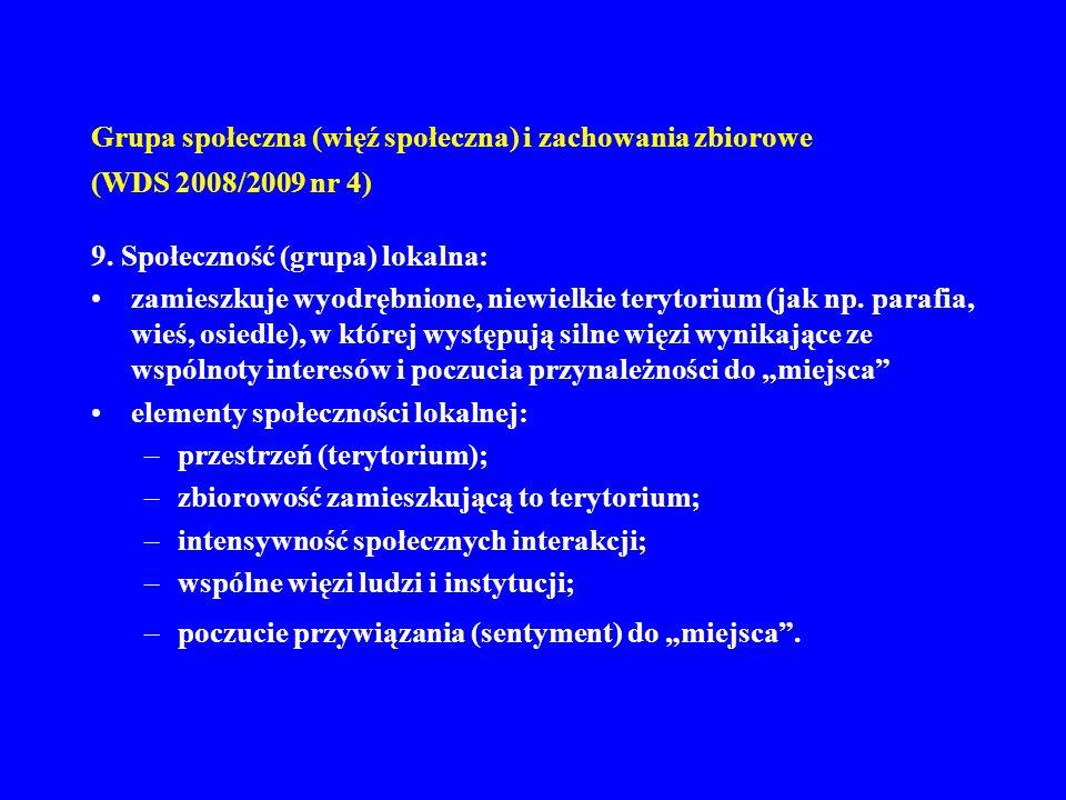 Grupa społeczna (więź społeczna) i zachowania zbiorowe (WDS 2008/2009 nr 4) 9. Społeczność (grupa) lokalna: zamieszkuje wyodrębnione, niewielkie teryt