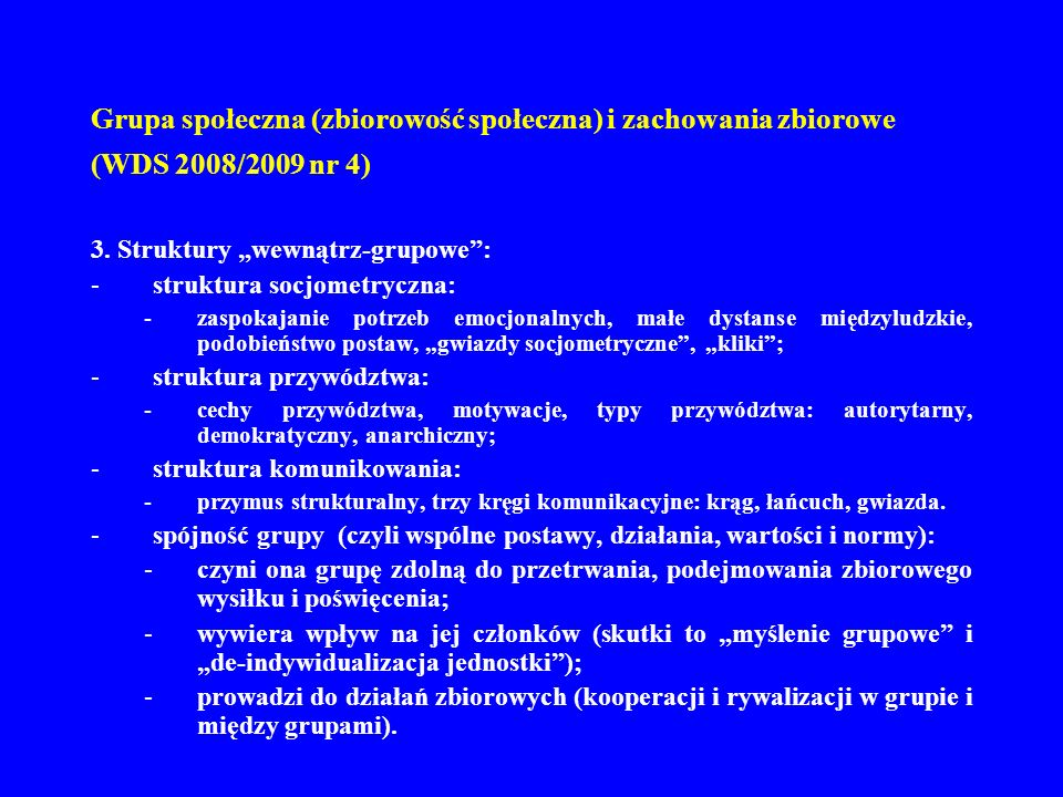 Grupa społeczna (zbiorowość społeczna) i zachowania zbiorowe (WDS 2008/2009 nr 4) 3. Struktury wewnątrz-grupowe: -struktura socjometryczna: -zaspokaja