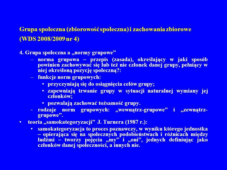 Grupa społeczna (zbiorowość społeczna) i zachowania zbiorowe (WDS 2008/2009 nr 4) 4. Grupa społeczna a normy grupowe –norma grupowa – przepis (zasada)