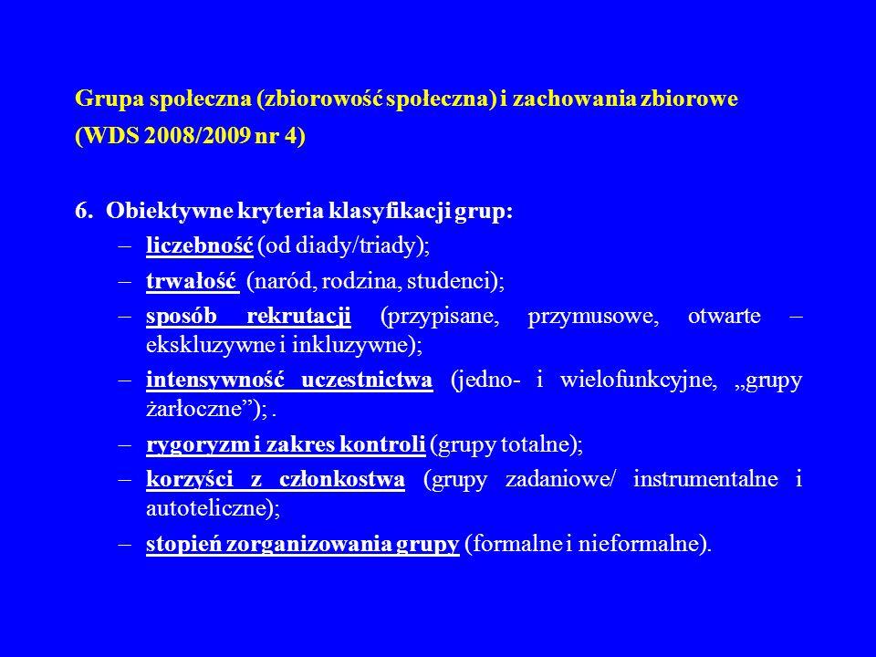 Grupa społeczna (zbiorowość społeczna) i zachowania zbiorowe (WDS 2008/2009 nr 4) 6. Obiektywne kryteria klasyfikacji grup: –liczebność (od diady/tria