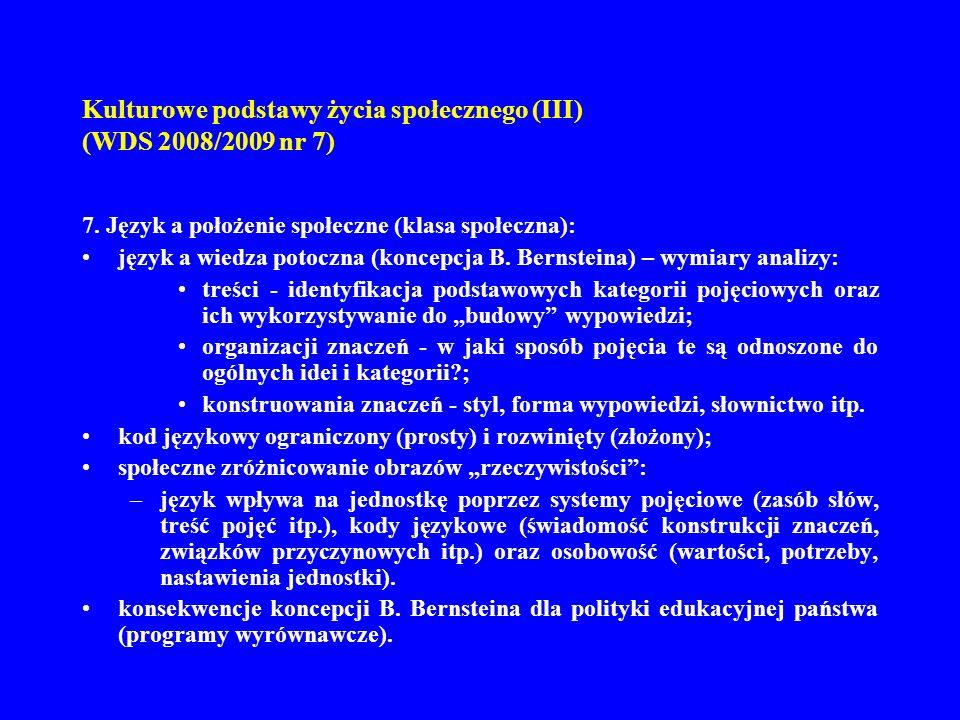 Kulturowe podstawy życia społecznego (III) (WDS 2008/2009 nr 7) Kod językowy ograniczony: krótkie, proste gramatycznie, często niedokończone zdania; rzadkie użycie zdań podrzędnych; ograniczona liczba często powtarzających się spójników (no i, więc, bo itp.); ograniczone użycie przysłówków i przymiotników; rzadkie użycie trybu bezosobowego częste użycie partykuł wzmacniających (no nie, no wiesz, rozumiesz); wbudowanie ocen mówiącego w strukturę zdania (jest to język znaczeń implikowanych).