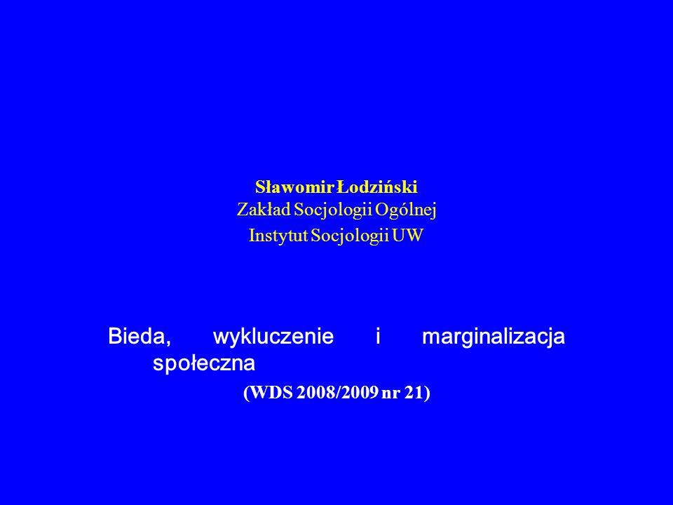 Sławomir Łodziński Zakład Socjologii Ogólnej Instytut Socjologii UW Bieda, wykluczenie i marginalizacja społeczna (WDS 2008/2009 nr 21)