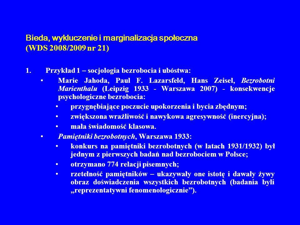 Bieda, wykluczenie i marginalizacja społeczna (WDS 2008/2009 nr 21) 1.Przykład 1 – socjologia bezrobocia i ubóstwa: Marie Jahoda, Paul F. Lazarsfeld,