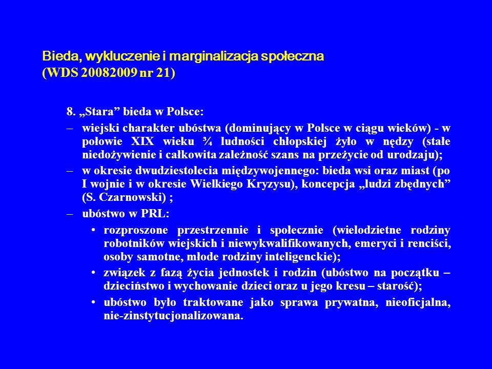 Bieda, wykluczenie i marginalizacja społeczna (WDS 20082009 nr 21) 8. Stara bieda w Polsce: –wiejski charakter ubóstwa (dominujący w Polsce w ciągu wi