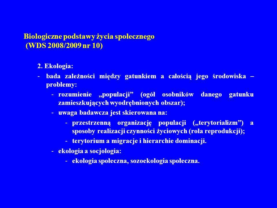 Biologiczne podstawy życia społecznego (WDS 2008/2009 nr 10) 2. Ekologia: -bada zależności między gatunkiem a całością jego środowiska – problemy: -ro