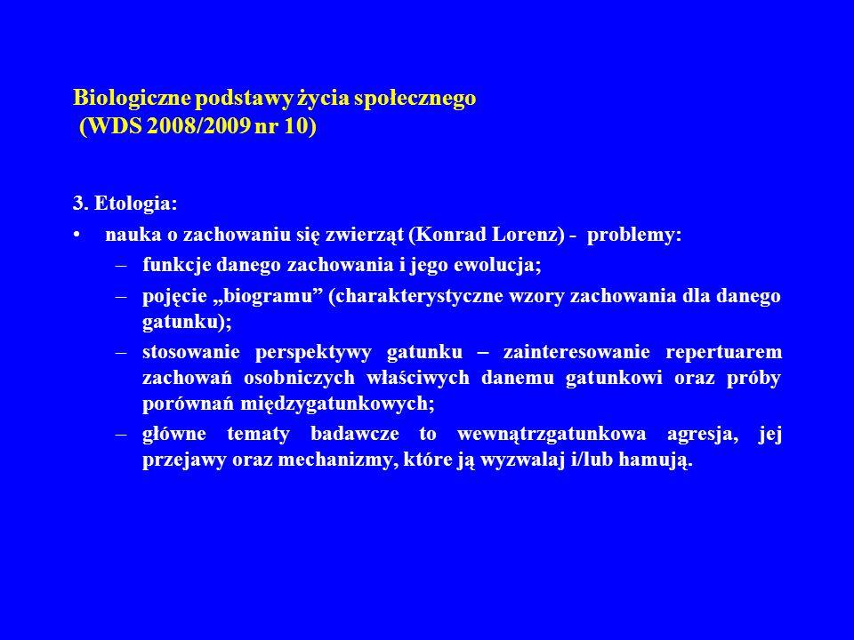 Biologiczne podstawy życia społecznego (WDS 2008/2009 nr 10) 3. Etologia: nauka o zachowaniu się zwierząt (Konrad Lorenz) - problemy: –funkcje danego