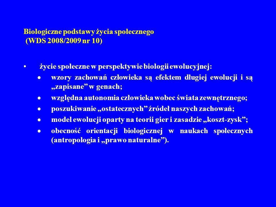 Biologiczne podstawy życia społecznego (WDS 2008/2009 nr 10) życie społeczne w perspektywie biologii ewolucyjnej: wzory zachowań człowieka są efektem