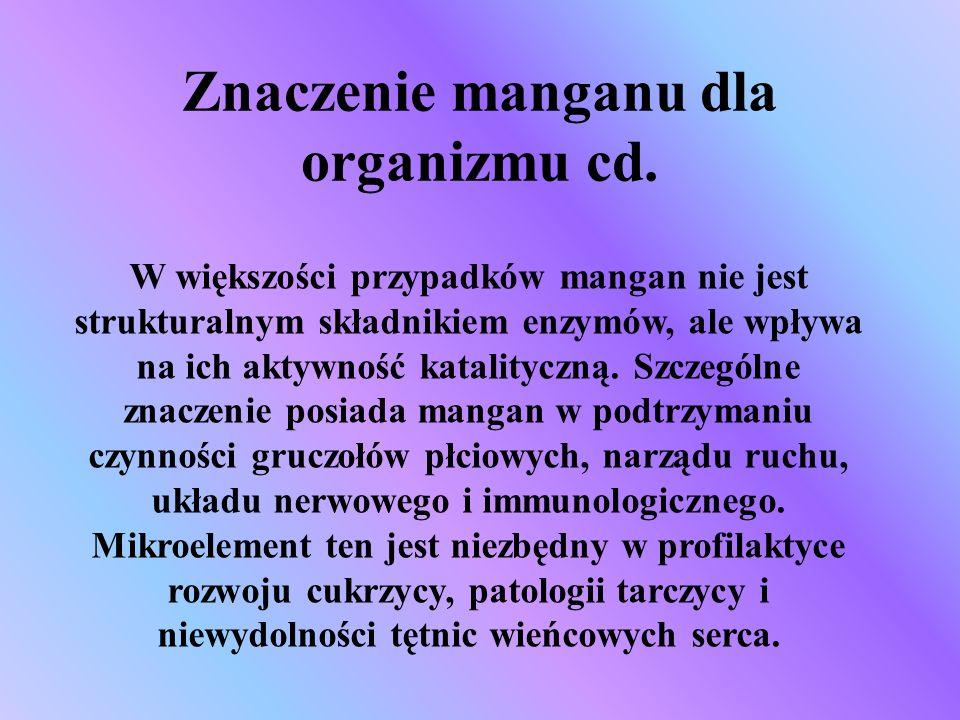 Znaczenie manganu dla organizmu cd. W większości przypadków mangan nie jest strukturalnym składnikiem enzymów, ale wpływa na ich aktywność katalityczn
