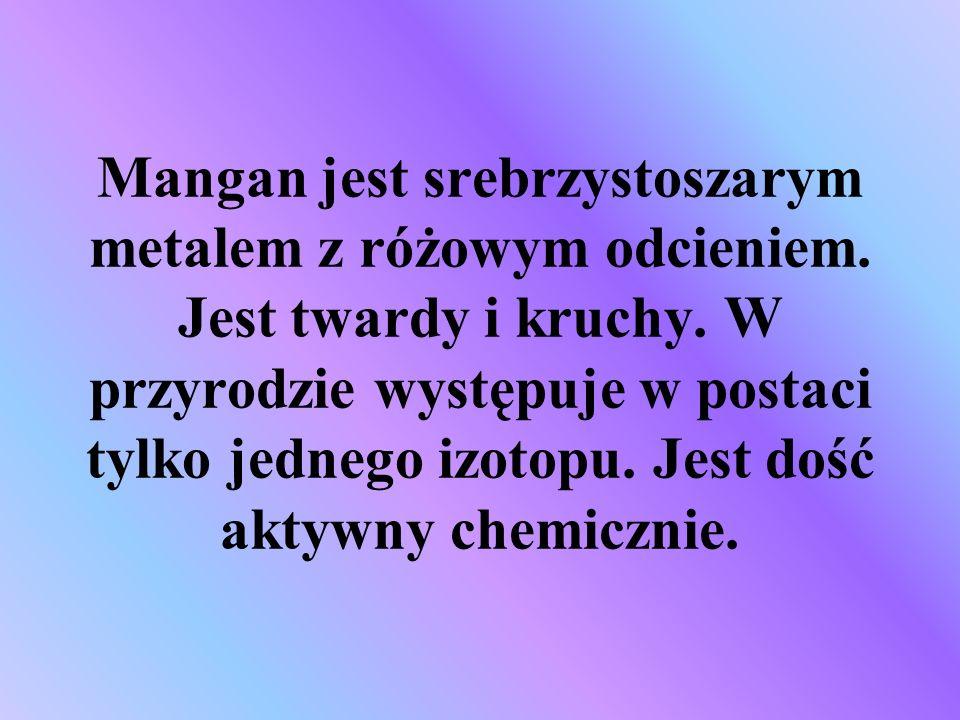 Mangan jest srebrzystoszarym metalem z różowym odcieniem. Jest twardy i kruchy. W przyrodzie występuje w postaci tylko jednego izotopu. Jest dość akty