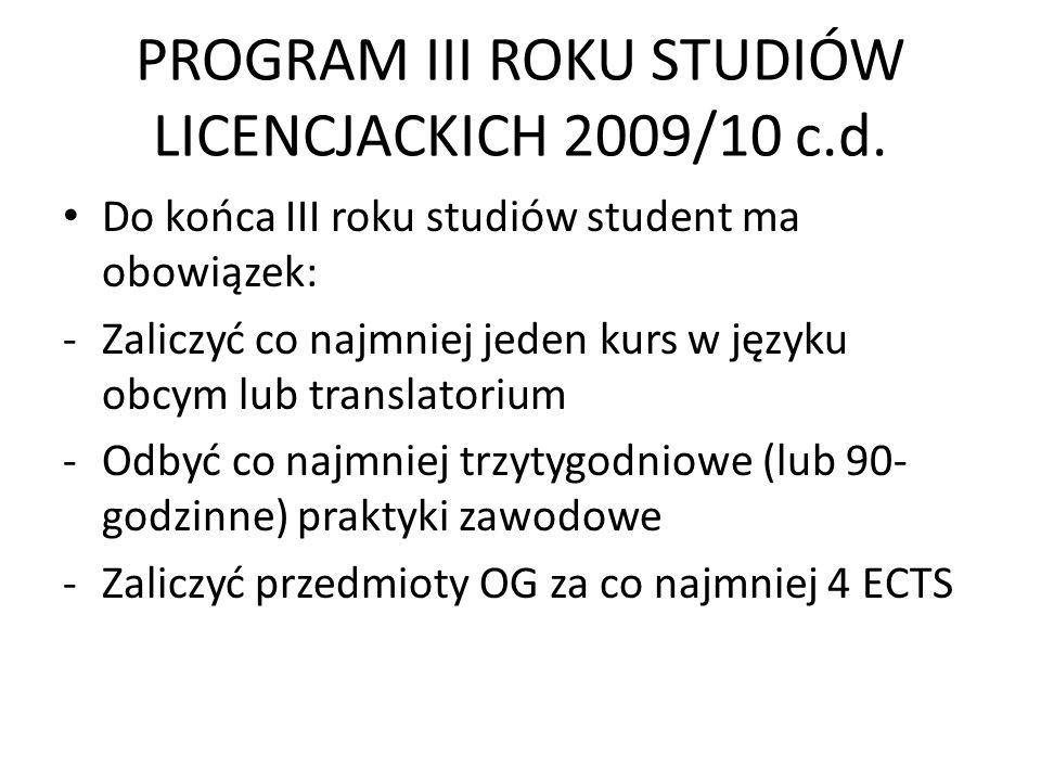 PROGRAM III ROKU STUDIÓW LICENCJACKICH 2009/10 c.d. Do końca III roku studiów student ma obowiązek: -Zaliczyć co najmniej jeden kurs w języku obcym lu