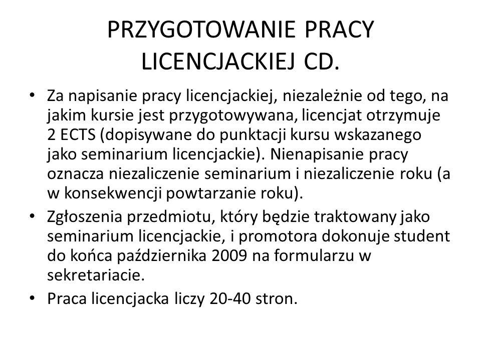 PRZYGOTOWANIE PRACY LICENCJACKIEJ CD. Za napisanie pracy licencjackiej, niezależnie od tego, na jakim kursie jest przygotowywana, licencjat otrzymuje